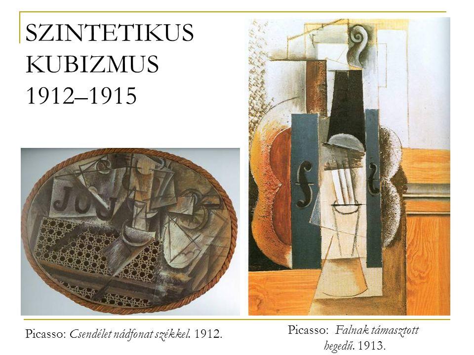 Picasso: Csendélet nádfonat székkel. 1912. SZINTETIKUS KUBIZMUS 1912–1915 Picasso: Falnak támasztott hegedű. 1913.