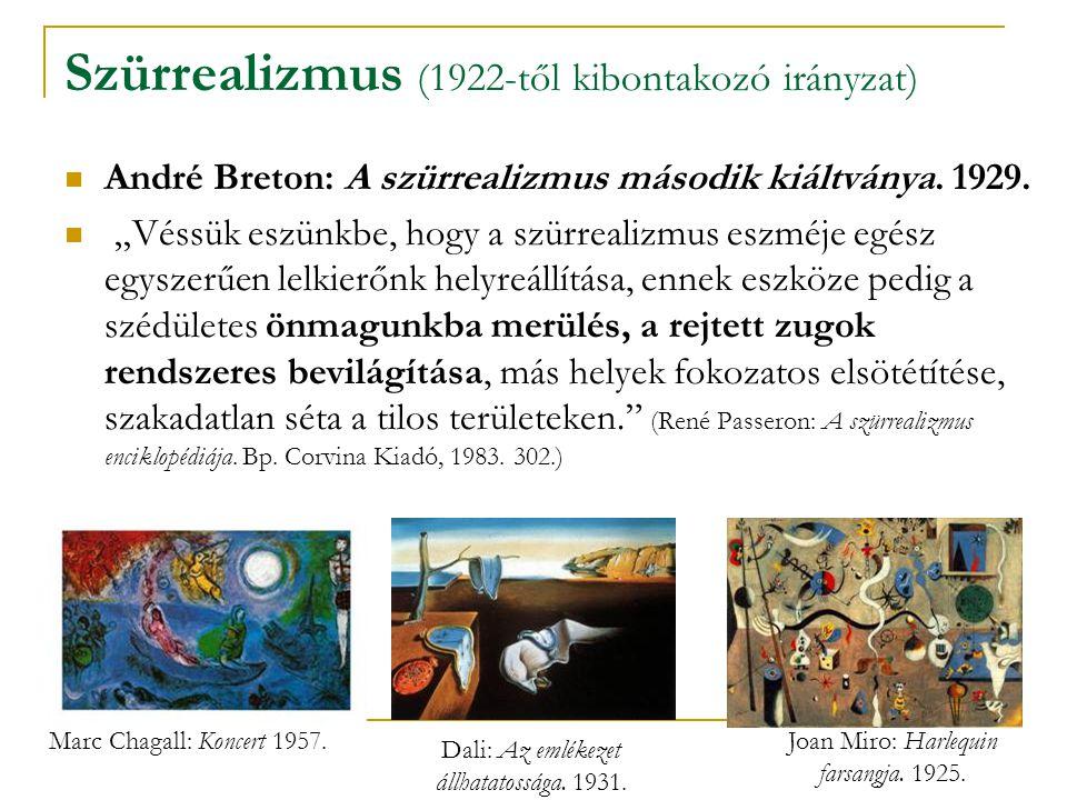 """Szürrealizmus (1922-től kibontakozó irányzat) André Breton: A szürrealizmus második kiáltványa. 1929. """"Véssük eszünkbe, hogy a szürrealizmus eszméje e"""