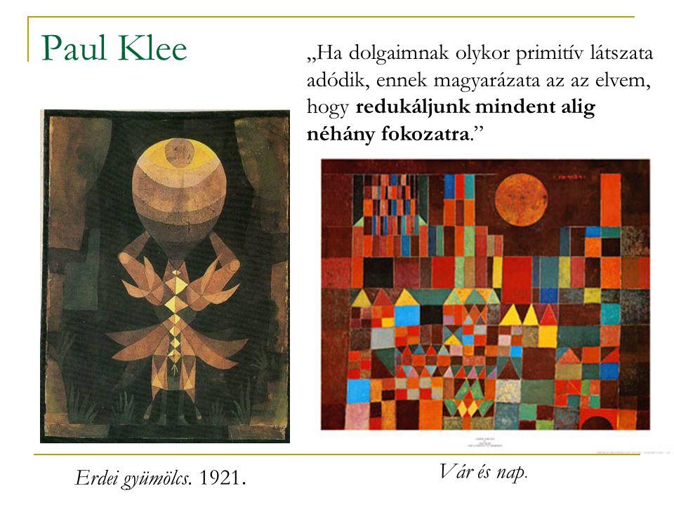 """Paul Klee Erdei gyümölcs. 1921. """"Ha dolgaimnak olykor primitív látszata adódik, ennek magyarázata az az elvem, hogy redukáljunk mindent alig néhány fo"""