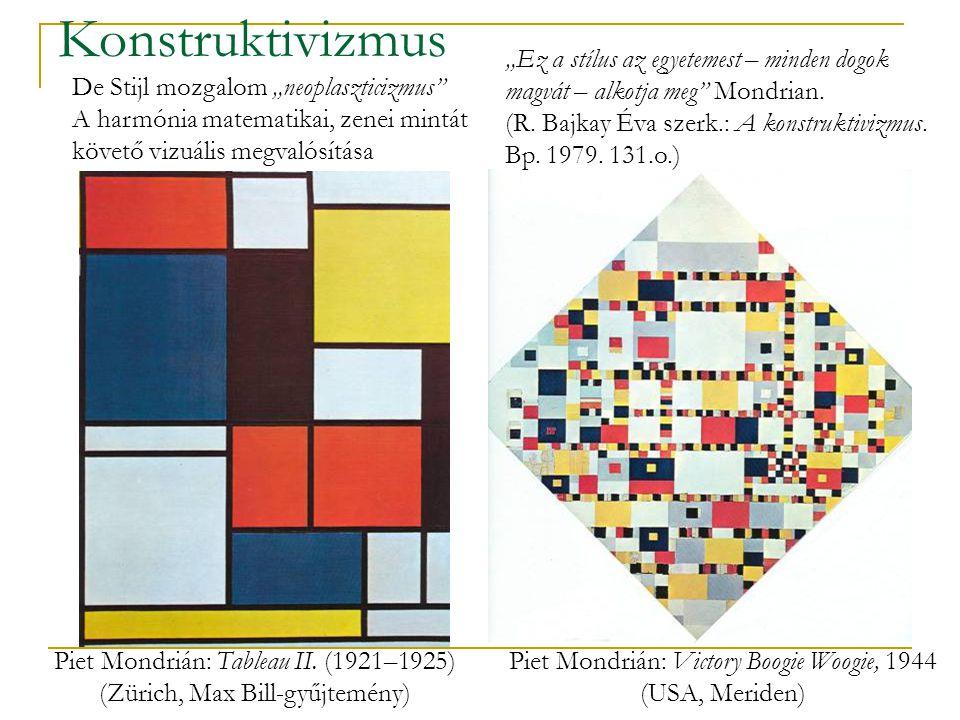 """Konstruktivizmus Piet Mondrián: Tableau II. (1921–1925) (Zürich, Max Bill-gyűjtemény) Piet Mondrián: Victory Boogie Woogie, 1944 (USA, Meriden) """"Ez a"""