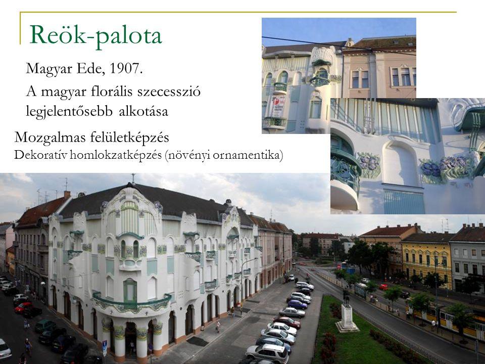 Reök-palota Magyar Ede, 1907. A magyar florális szecesszió legjelentősebb alkotása Mozgalmas felületképzés Dekoratív homlokzatképzés (növényi ornament