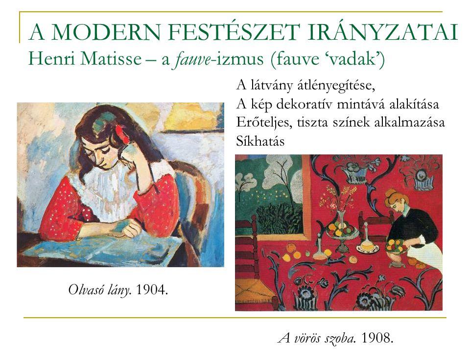 A MODERN FESTÉSZET IRÁNYZATAI Henri Matisse – a fauve-izmus (fauve 'vadak') Erőteljes, tiszta színek alkalmazása Síkhatás A látvány átlényegítése, A kép dekoratív mintává alakítása A vörös szoba.