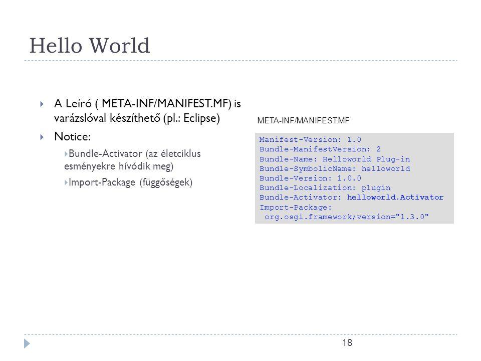 17 Mi a Batyu?  A Batyu tartalma (általában egy JAR fáljban):  Leíró (Mainfest)  Kód  Erőforrások  A Keretrendszer:  Olvassa a batyu leíróját 