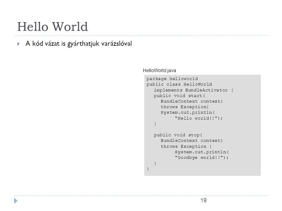 18 Hello World  A Leíró ( META-INF/MANIFEST.MF) is varázslóval készíthető (pl.: Eclipse)  Notice:  Bundle-Activator (az életciklus esményekre hívód
