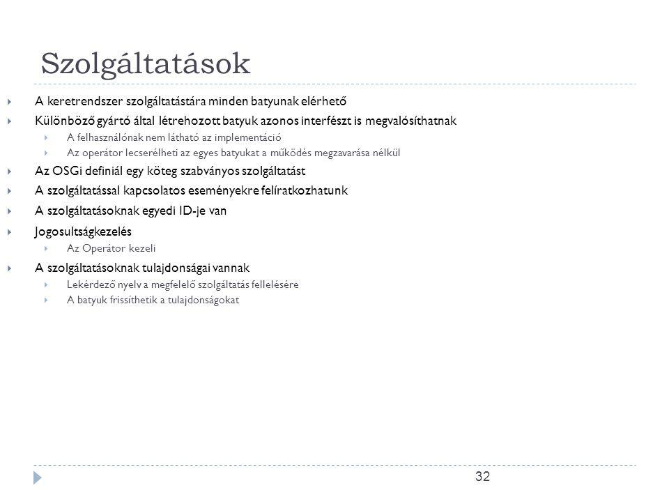 31 Szolgáltatások  A szolgáltatás egy a kerterendszerbe regisztrált objektum  Java interfészként van regisztrálva  A batyu szolgáltatásokat regiszt