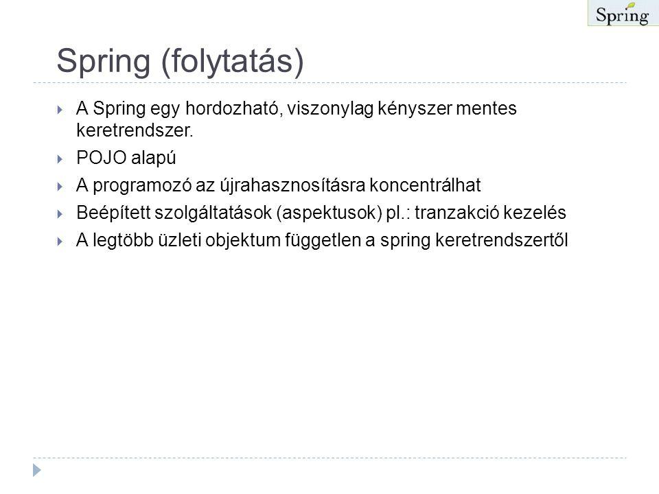 Spring  Egy könnyűsúlyú a web alkalmazások minden rétegét megcímező keretrendszer.  Megjelenítés réteg – A Struts-hoz hasonló de attól többet nyújtó