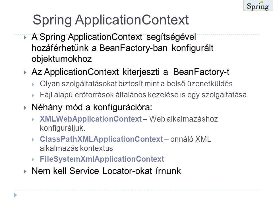 Spring BeanFactory  BeanFactory a Spring keretrendszer alapja  Könnysúlyú tároló amely betölti és menedzseli a babokat  Delaratívan lehet konfigurá