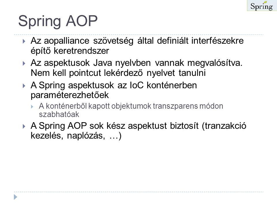 AOP  Kiegészíti az OO programozást  Az alapvető üzleti problémák vs. Az átmetsző vállalati problémák  Az AOP komponensei  Aspect – a keresztülível