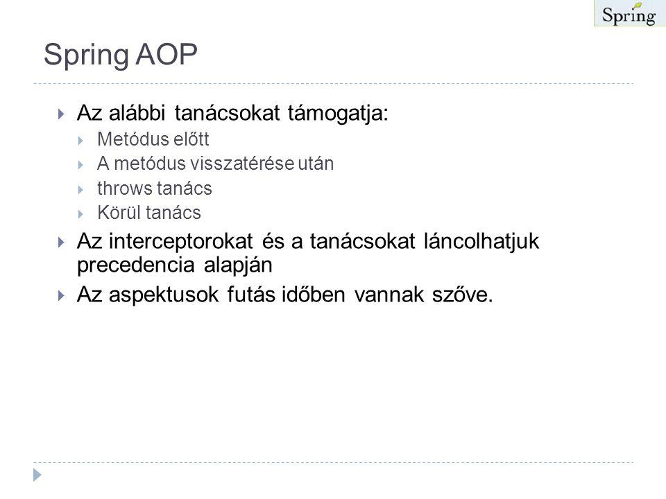 Spring AOP  Az aopalliance szövetség által definiált interfészekre építő keretrendszer  Az aspektusok Java nyelvben vannak megvalósítva. Nem kell po