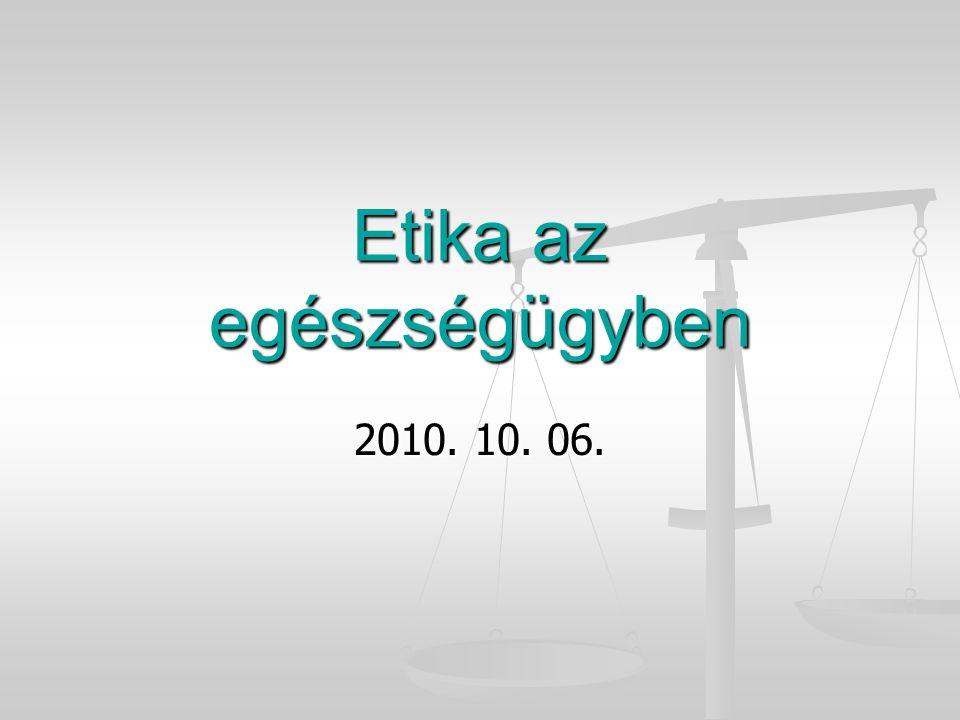Etika az egészségügyben 2010. 10. 06.