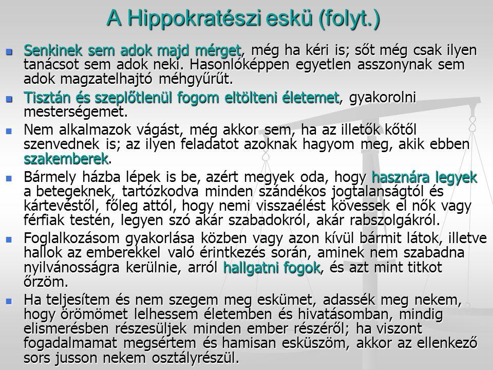 A Hippokratészi eskü (folyt.) Senkinek sem adok majd mérget, még ha kéri is; sőt még csak ilyen tanácsot sem adok neki. Hasonlóképpen egyetlen asszony