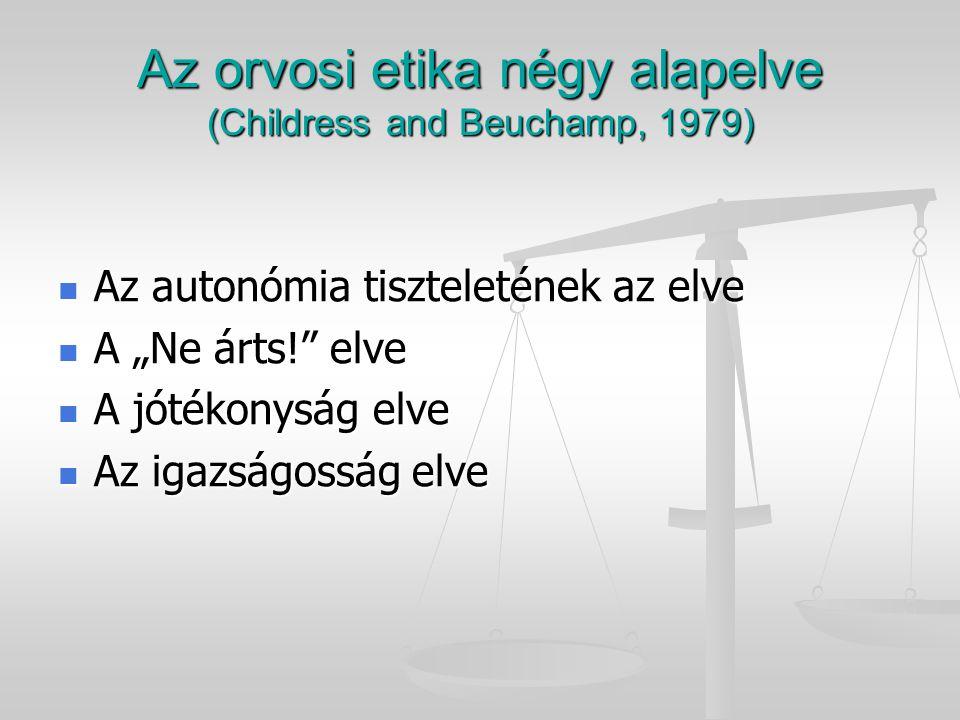 """Az orvosi etika négy alapelve (Childress and Beuchamp, 1979) Az autonómia tiszteletének az elve Az autonómia tiszteletének az elve A """"Ne árts!"""" elve A"""