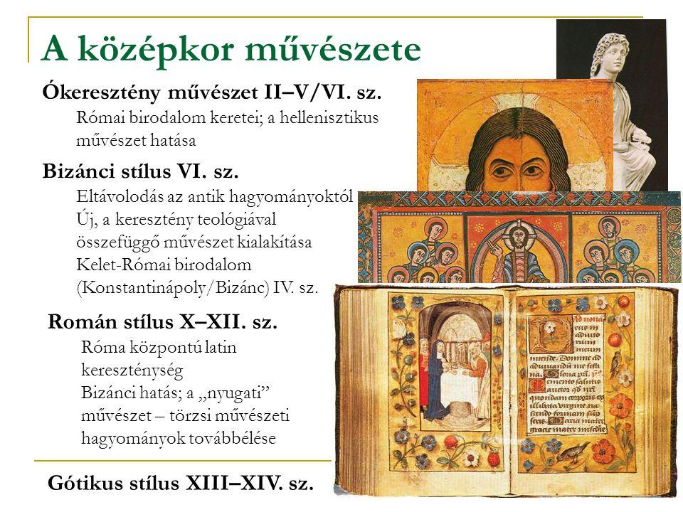 A középkor művészete Ókeresztény művészet II–V/VI. sz. Római birodalom keretei; a hellenisztikus művészet hatása Bizánci stílus VI. sz. Eltávolodás az