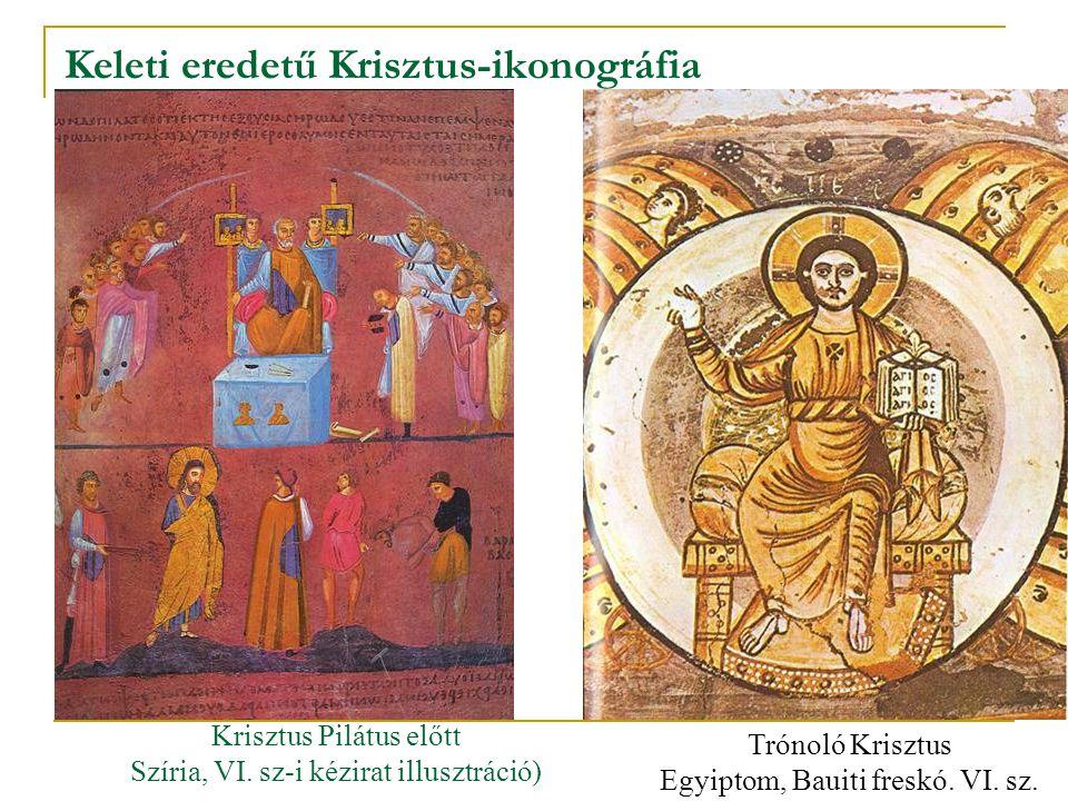 Keleti eredetű Krisztus-ikonográfia Krisztus Pilátus előtt Szíria, VI. sz-i kézirat illusztráció) Trónoló Krisztus Egyiptom, Bauiti freskó. VI. sz.