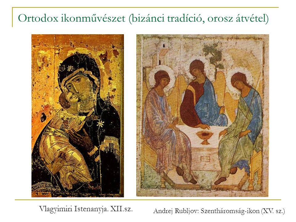 Ortodox ikonművészet (bizánci tradíció, orosz átvétel) Andrej Rubljov: Szentháromság-ikon (XV. sz.) Vlagyimiri Istenanyja. XII.sz.
