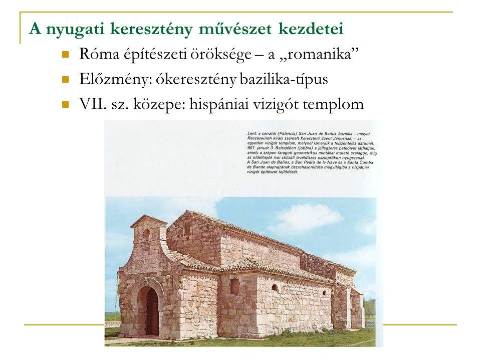 """A nyugati keresztény művészet kezdetei Róma építészeti öröksége – a """"romanika"""" Előzmény: ókeresztény bazilika-típus VII. sz. közepe: hispániai vizigót"""
