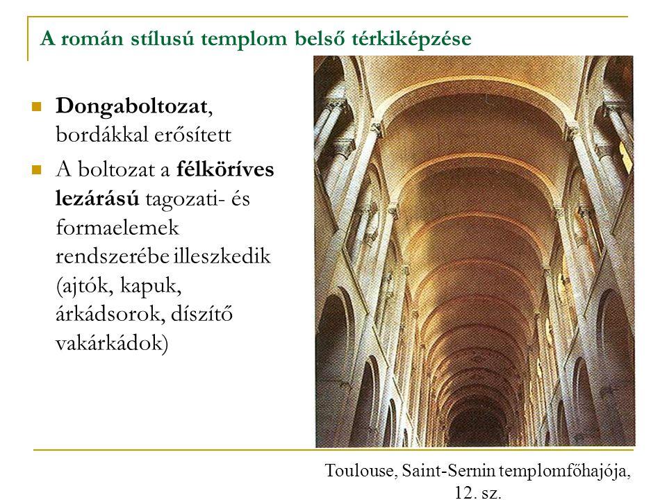 A román stílusú templom belső térkiképzése Dongaboltozat, bordákkal erősített A boltozat a félköríves lezárású tagozati- és formaelemek rendszerébe il