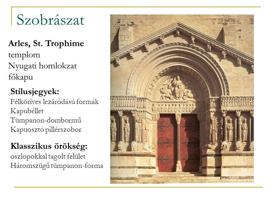 Szobrászat Arles, St. Trophime templom Nyugati homlokzat főkapu Stílusjegyek: Félköríves lezáródású formák Kapubéllet Tümpanon-dombormű Kapuosztó pill