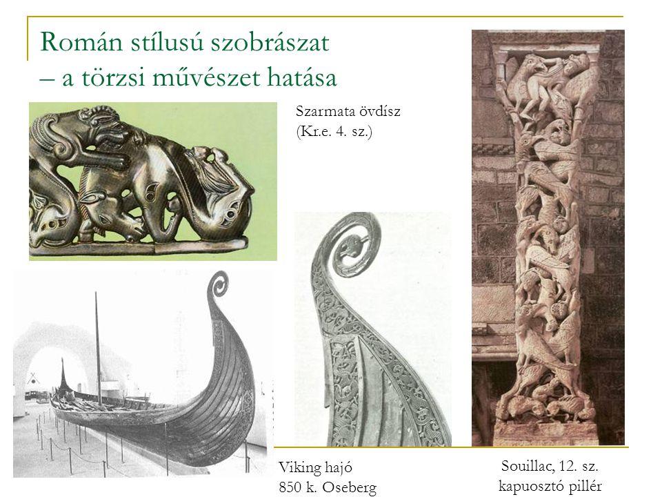 Román stílusú szobrászat – a törzsi művészet hatása Szarmata övdísz (Kr.e. 4. sz.) Souillac, 12. sz. kapuosztó pillér Viking hajó 850 k. Oseberg