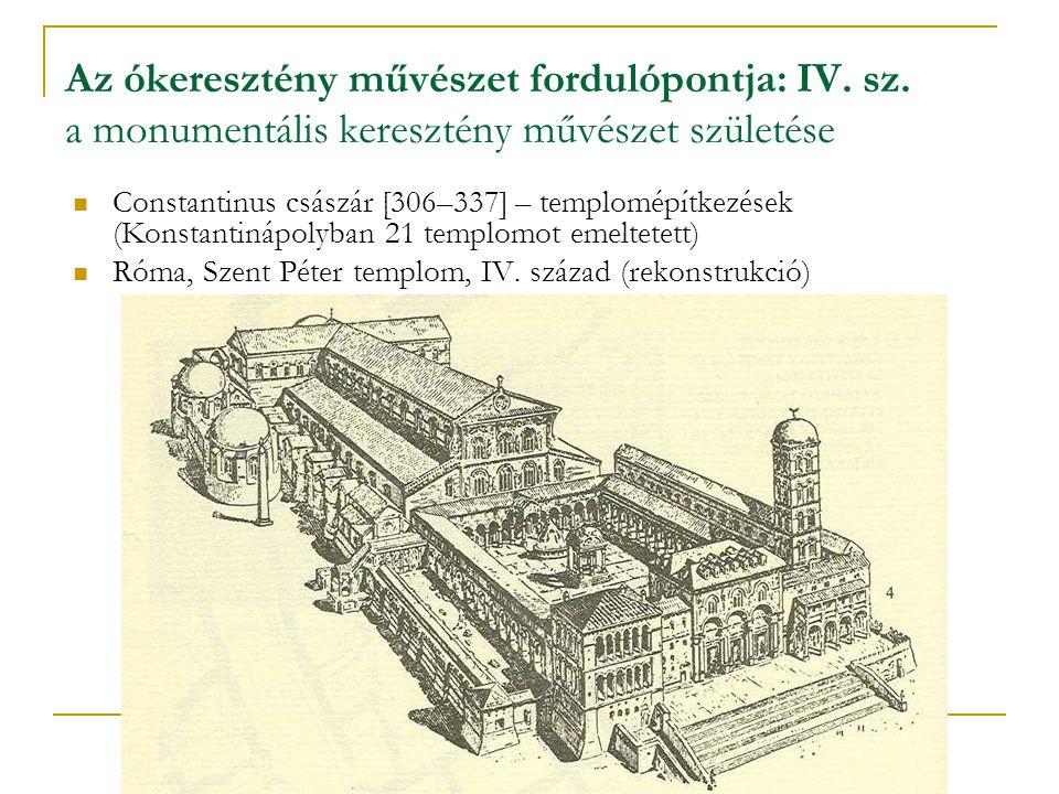 Az ókeresztény művészet fordulópontja: IV. sz. a monumentális keresztény művészet születése Constantinus császár [306–337] – templomépítkezések (Konst