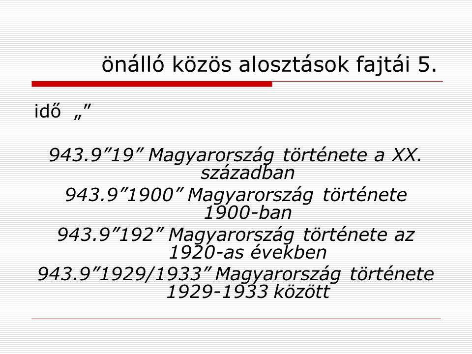 """önálló közös alosztások fajtái 5. idő """""""" 943.9""""19"""" Magyarország története a XX. században 943.9""""1900"""" Magyarország története 1900-ban 943.9""""192"""" Magya"""