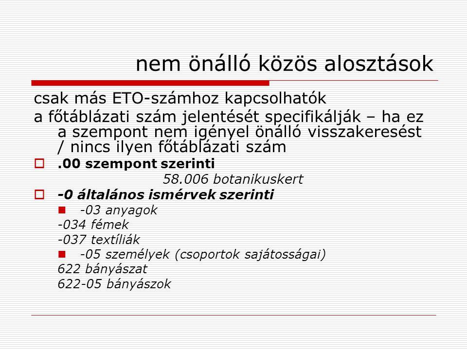 nem önálló közös alosztások csak más ETO-számhoz kapcsolhatók a főtáblázati szám jelentését specifikálják – ha ez a szempont nem igényel önálló vissza
