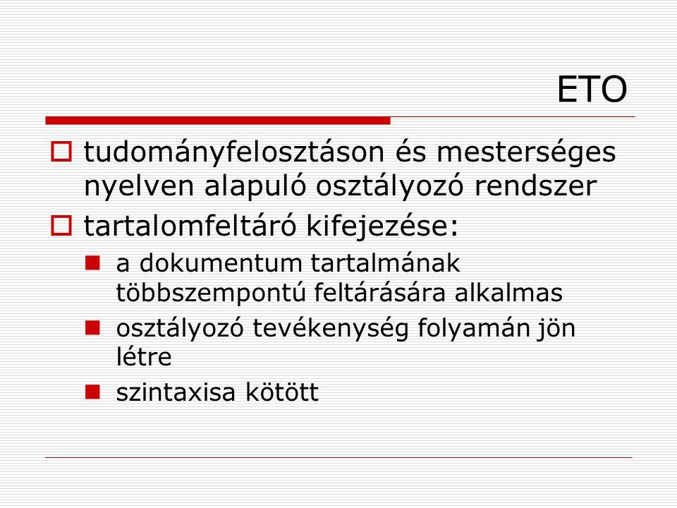 ETO  tudományfelosztáson és mesterséges nyelven alapuló osztályozó rendszer  tartalomfeltáró kifejezése: a dokumentum tartalmának többszempontú felt
