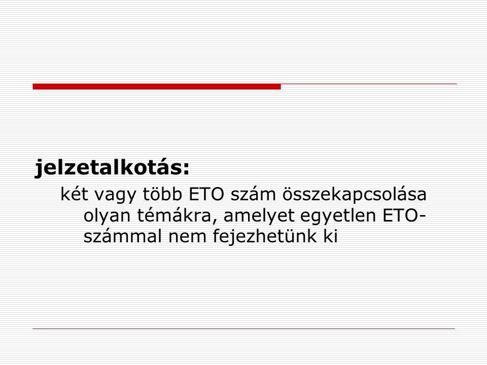 jelzetalkotás: két vagy több ETO szám összekapcsolása olyan témákra, amelyet egyetlen ETO- számmal nem fejezhetünk ki