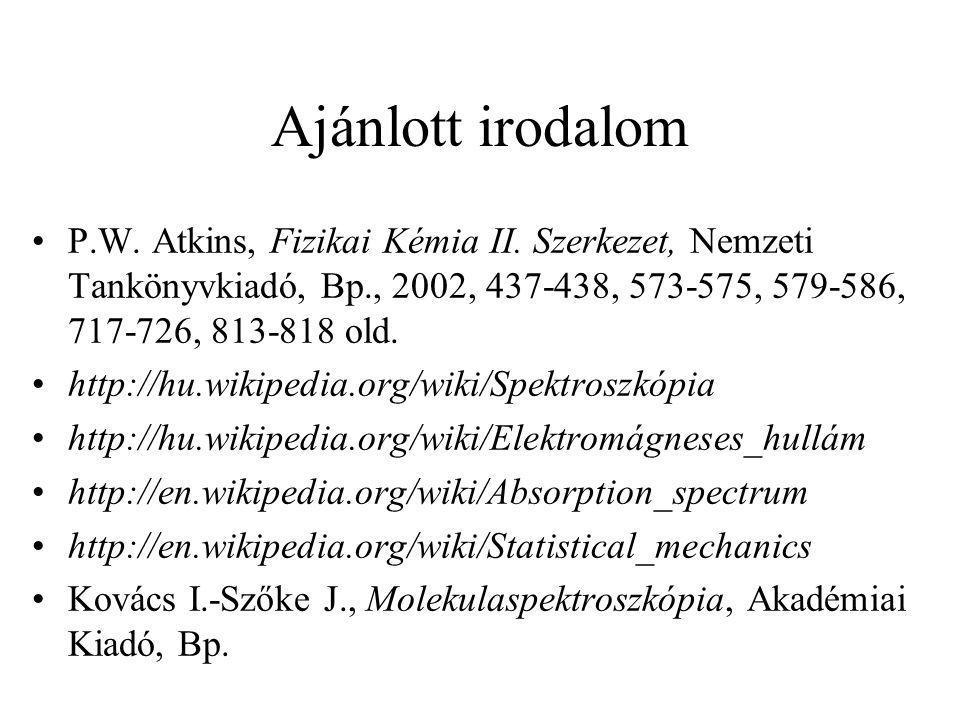 Ajánlott irodalom P.W. Atkins, Fizikai Kémia II. Szerkezet, Nemzeti Tankönyvkiadó, Bp., 2002, 437-438, 573-575, 579-586, 717-726, 813-818 old. http://