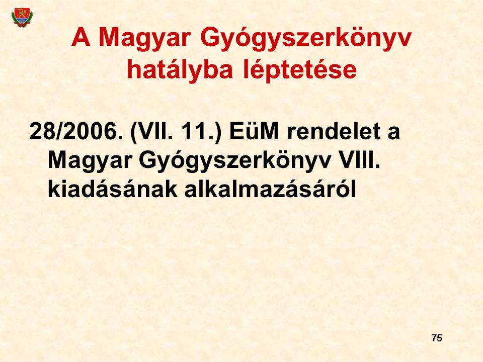 75 A Magyar Gyógyszerkönyv hatályba léptetése 28/2006. (VII. 11.) EüM rendelet a Magyar Gyógyszerkönyv VIII. kiadásának alkalmazásáról