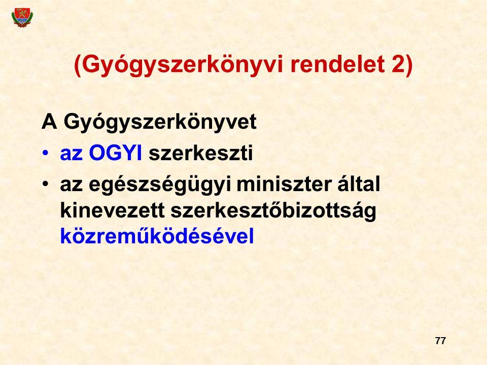 77 (Gyógyszerkönyvi rendelet 2) A Gyógyszerkönyvet az OGYI szerkeszti az egészségügyi miniszter által kinevezett szerkesztőbizottság közreműködésével