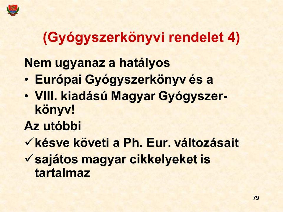 79 (Gyógyszerkönyvi rendelet 4) Nem ugyanaz a hatályos Európai Gyógyszerkönyv és a VIII. kiadású Magyar Gyógyszer- könyv! Az utóbbi késve követi a Ph.