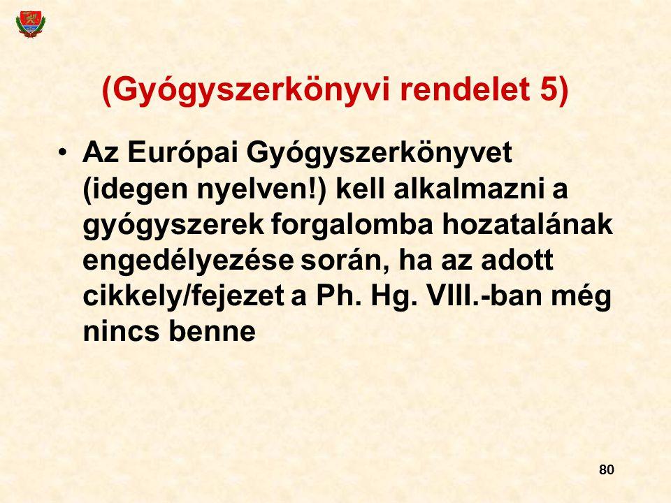 80 (Gyógyszerkönyvi rendelet 5) Az Európai Gyógyszerkönyvet (idegen nyelven!) kell alkalmazni a gyógyszerek forgalomba hozatalának engedélyezése során