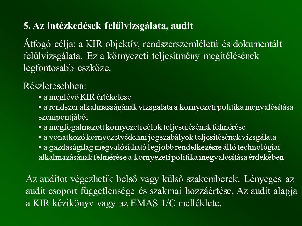 5. Az intézkedések felülvizsgálata, audit Átfogó célja: a KIR objektív, rendszerszemléletű és dokumentált felülvizsgálata. Ez a környezeti teljesítmén