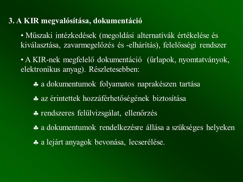 3. A KIR megvalósítása, dokumentáció Műszaki intézkedések (megoldási alternatívák értékelése és kiválasztása, zavarmegelőzés és -elhárítás), felelőssé