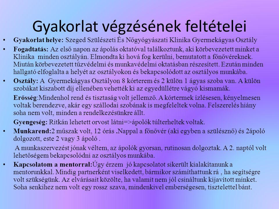 Gyakorlat végzésének feltételei Gyakorlat helye: Szeged Szülészeti És Nőgyógyászati Klinika Gyermekágyas Osztály Fogadtatás: Az első napon az ápolás o