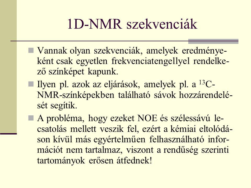 1D-NMR szekvenciák Vannak olyan szekvenciák, amelyek eredménye- ként csak egyetlen frekvenciatengellyel rendelke- ző színképet kapunk. Ilyen pl. azok
