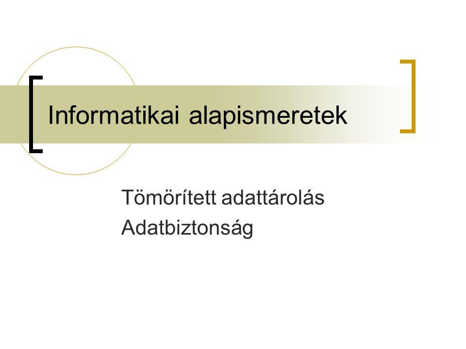 Informatikai alapismeretek Tömörített adattárolás Adatbiztonság