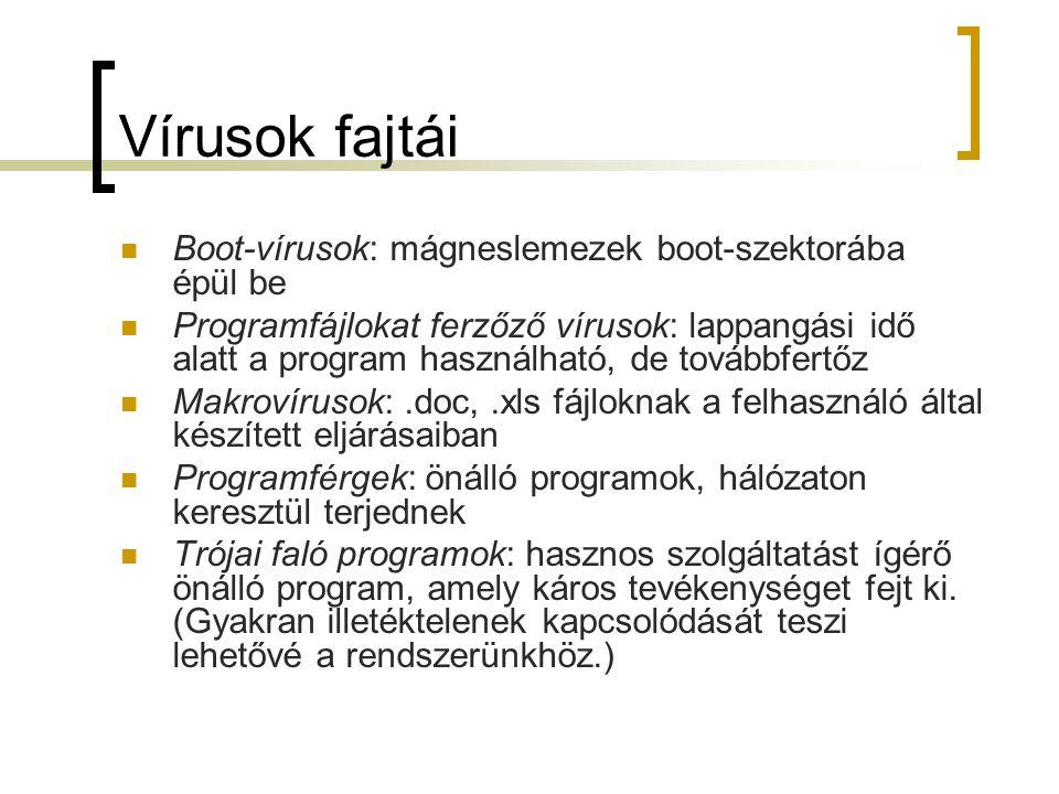 Vírusok fajtái Boot-vírusok: mágneslemezek boot-szektorába épül be Programfájlokat ferzőző vírusok: lappangási idő alatt a program használható, de tov