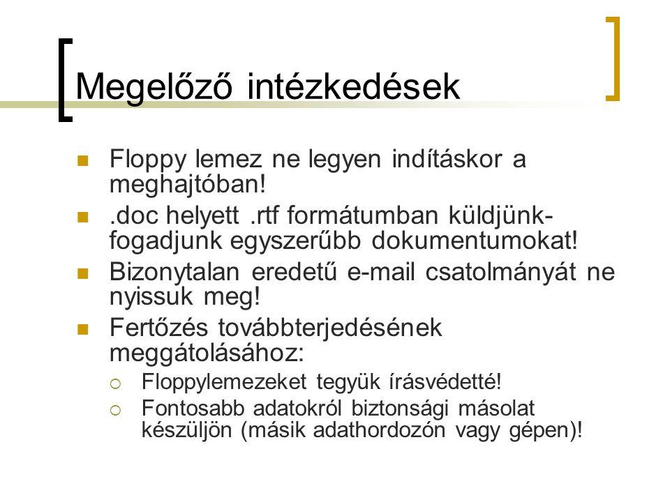 Megelőző intézkedések Floppy lemez ne legyen indításkor a meghajtóban!.doc helyett.rtf formátumban küldjünk- fogadjunk egyszerűbb dokumentumokat! Bizo
