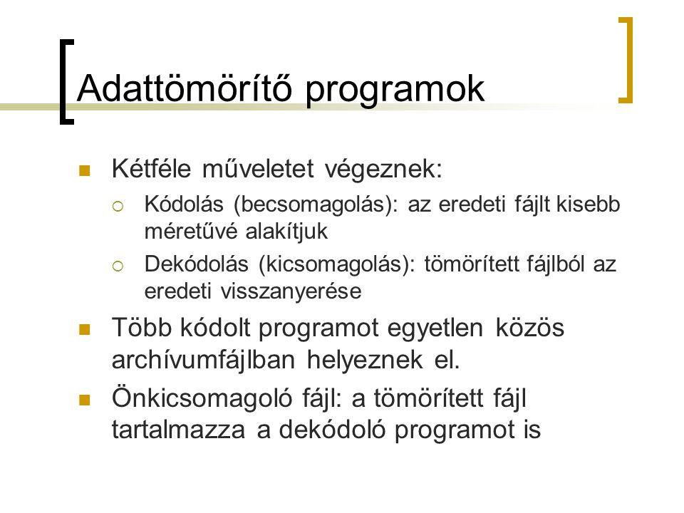 Adattömörítő programok Kétféle műveletet végeznek:  Kódolás (becsomagolás): az eredeti fájlt kisebb méretűvé alakítjuk  Dekódolás (kicsomagolás): tö