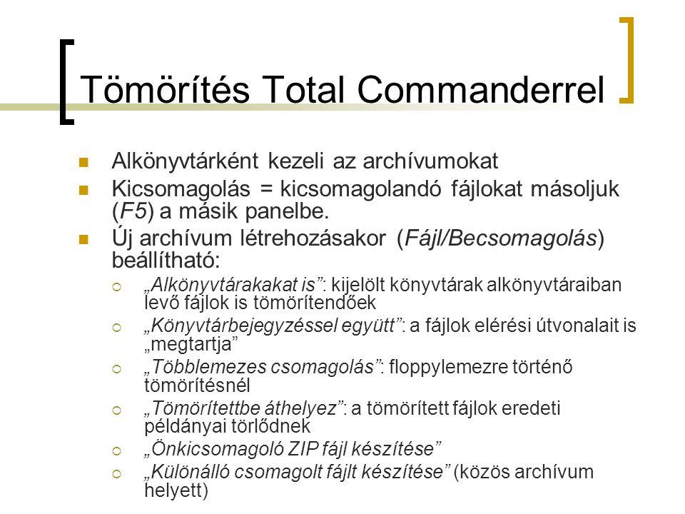 Tömörítés Total Commanderrel Alkönyvtárként kezeli az archívumokat Kicsomagolás = kicsomagolandó fájlokat másoljuk (F5) a másik panelbe. Új archívum l