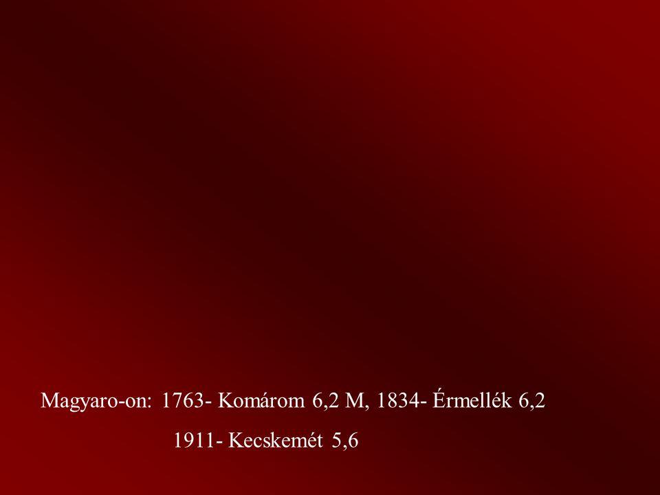 Magyaro-on: 1763- Komárom 6,2 M, 1834- Érmellék 6,2 1911- Kecskemét 5,6