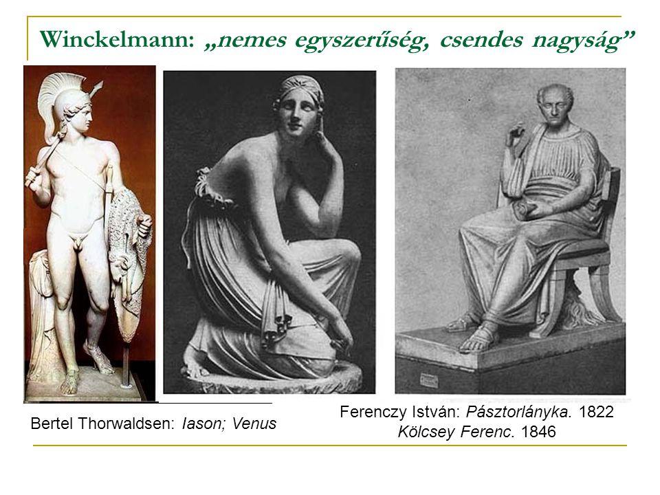 """Winckelmann: """"nemes egyszerűség, csendes nagyság"""" Bertel Thorwaldsen: Iason; Venus Ferenczy István: Pásztorlányka. 1822 Kölcsey Ferenc. 1846"""