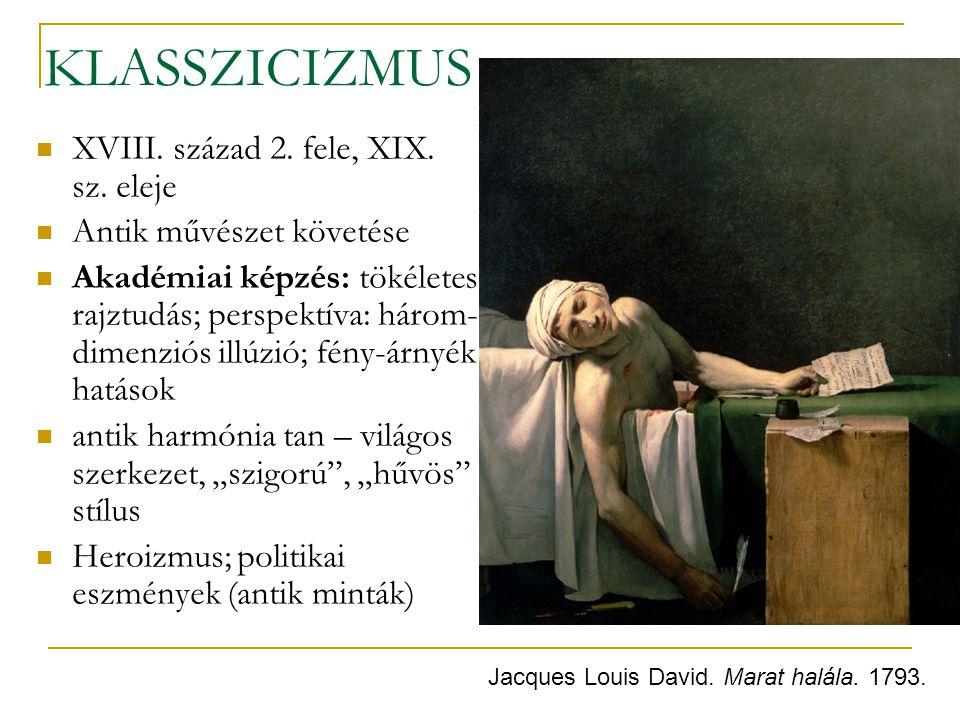 KLASSZICIZMUS XVIII. század 2. fele, XIX. sz. eleje Antik művészet követése Akadémiai képzés: tökéletes rajztudás; perspektíva: három- dimenziós illúz