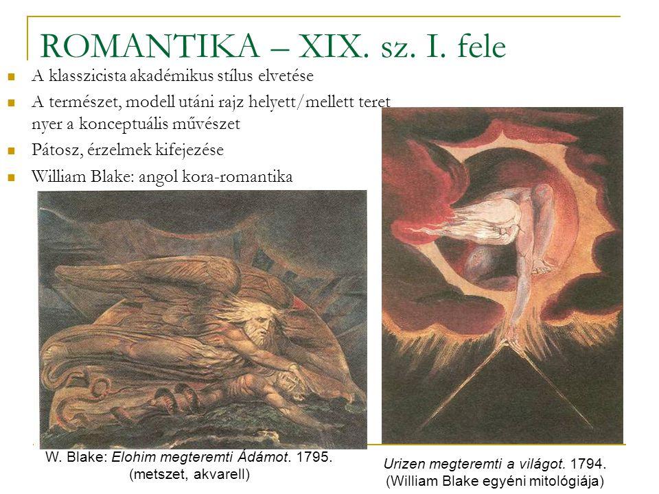 ROMANTIKA – XIX. sz. I. fele A klasszicista akadémikus stílus elvetése A természet, modell utáni rajz helyett/mellett teret nyer a konceptuális művész