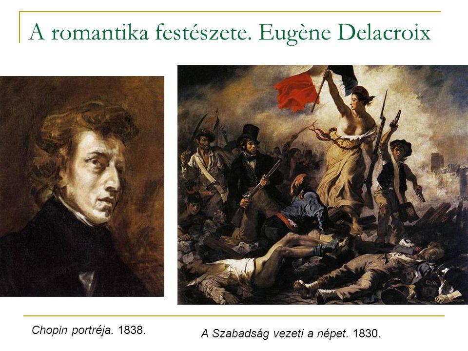 A romantika festészete. Eugène Delacroix Chopin portréja. 1838. A Szabadság vezeti a népet. 1830.