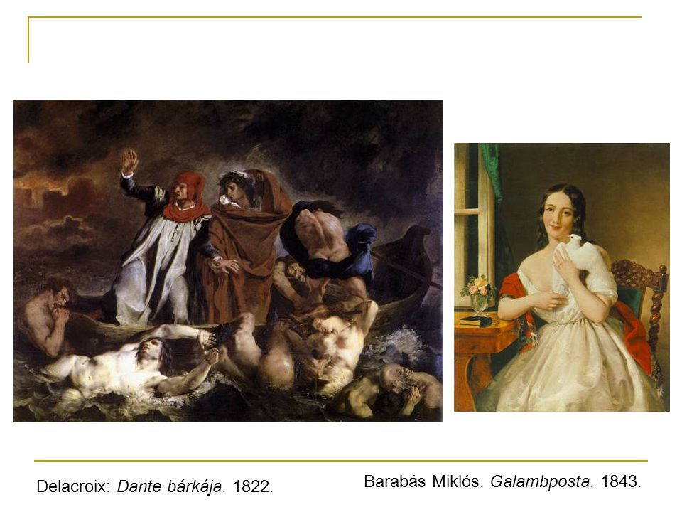 Delacroix: Dante bárkája. 1822. Barabás Miklós. Galambposta. 1843.