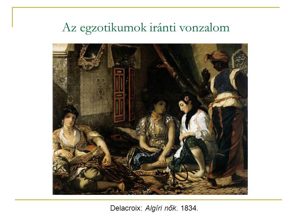 Delacroix: Algíri nők. 1834. Az egzotikumok iránti vonzalom
