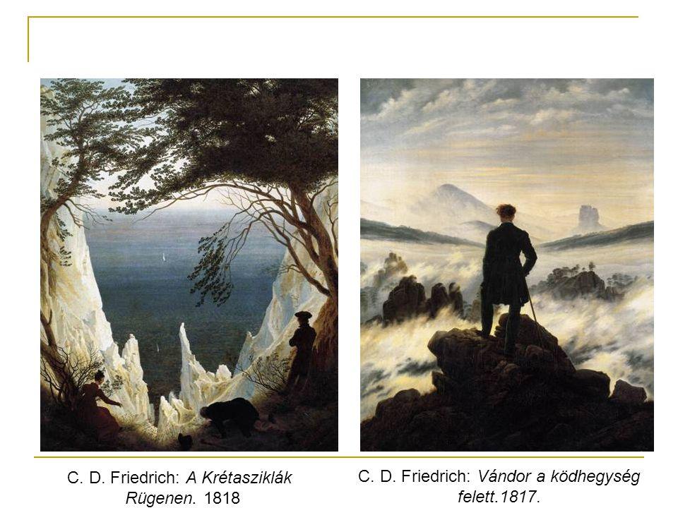 C. D. Friedrich: Vándor a ködhegység felett.1817. C. D. Friedrich: A Krétasziklák Rügenen. 1818